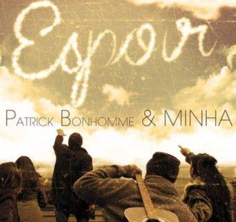 Patrick Bonhomme & Minha – ESPOIR enfin dans les bacs!
