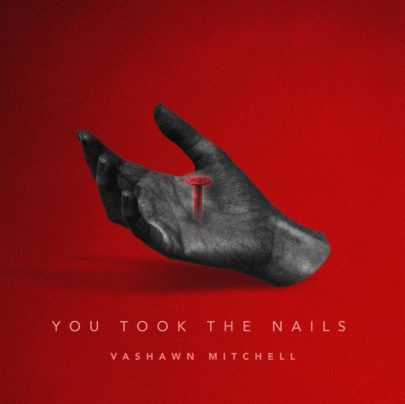 Vashawn Mitchell | You took the nails [New Single]