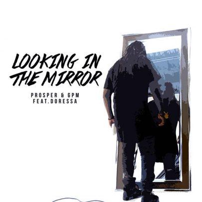 BRAND NEW! Prosper & GPM   Looking in the Mirror feat Doressa [Video]