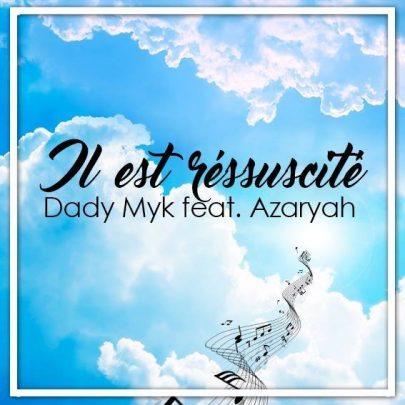 BRAND NEW! Daddy Myk | Il est ressucité feat Azaryah [Audio]